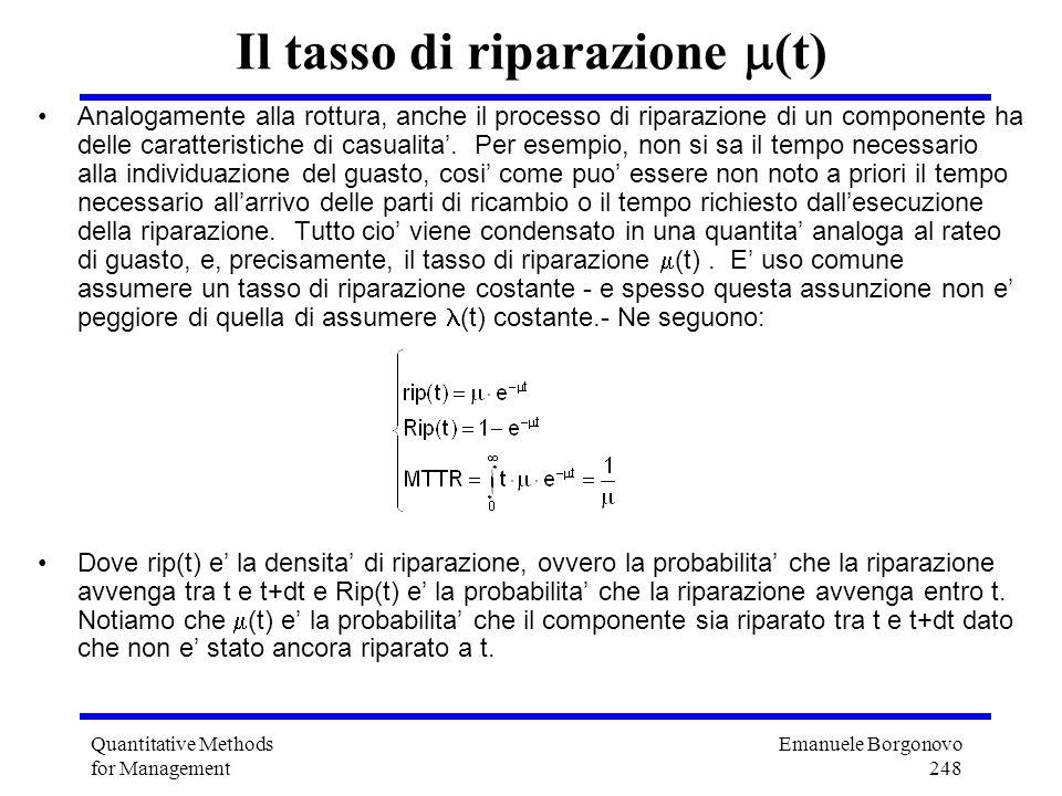 Emanuele Borgonovo 248 Quantitative Methods for Management Il tasso di riparazione (t) Analogamente alla rottura, anche il processo di riparazione di