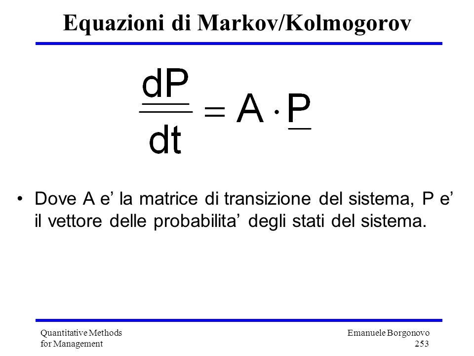 Emanuele Borgonovo 253 Quantitative Methods for Management Equazioni di Markov/Kolmogorov Dove A e la matrice di transizione del sistema, P e il vetto