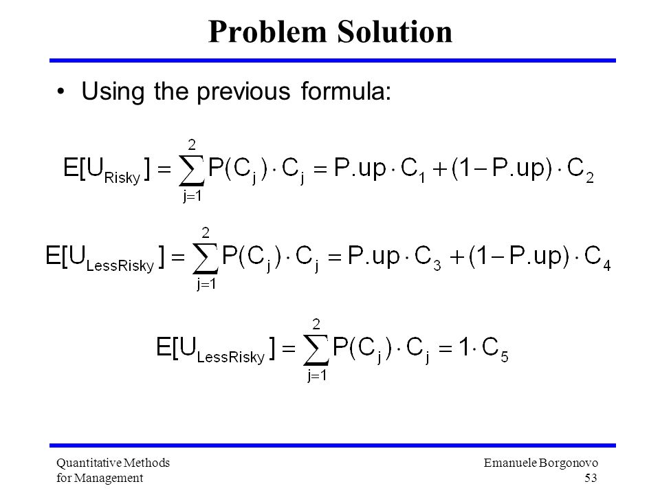 Emanuele Borgonovo 53 Quantitative Methods for Management Problem Solution Using the previous formula:
