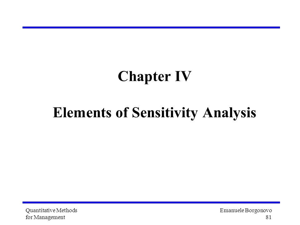 Emanuele Borgonovo 81 Quantitative Methods for Management Chapter IV Elements of Sensitivity Analysis