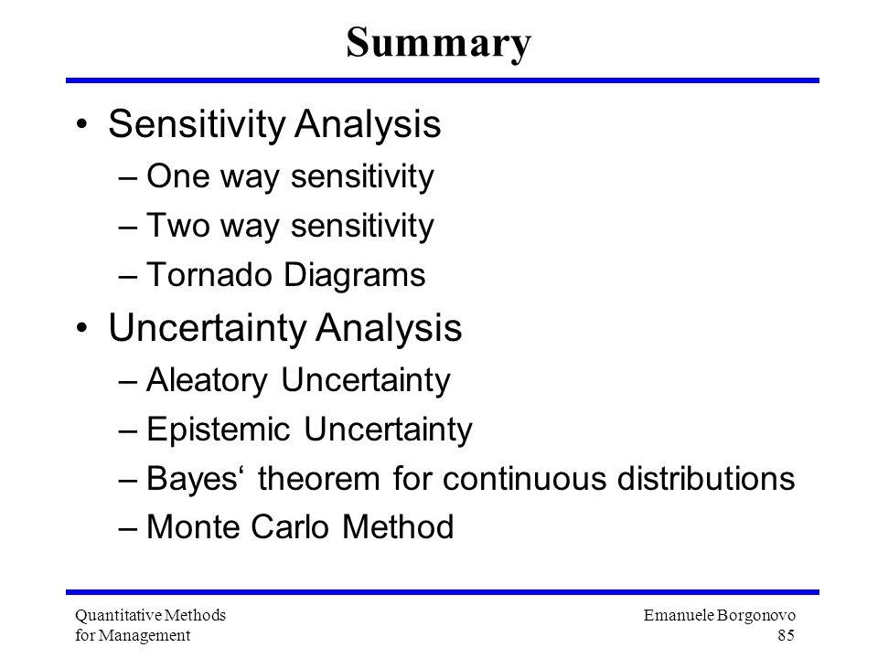 Emanuele Borgonovo 85 Quantitative Methods for Management Summary Sensitivity Analysis –One way sensitivity –Two way sensitivity –Tornado Diagrams Unc
