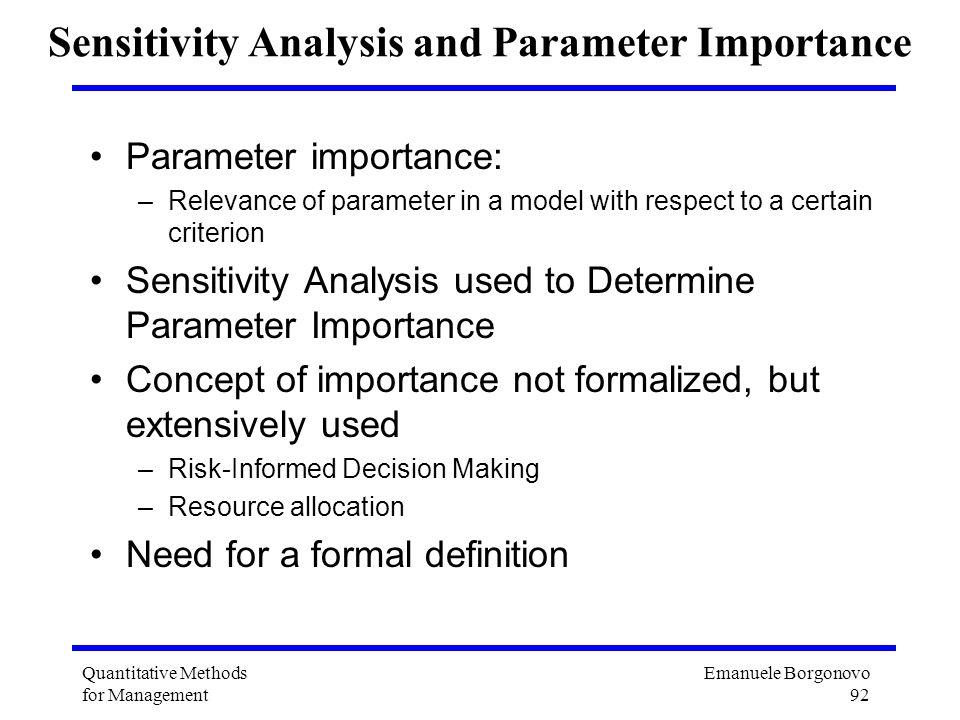 Emanuele Borgonovo 92 Quantitative Methods for Management Sensitivity Analysis and Parameter Importance Parameter importance: –Relevance of parameter