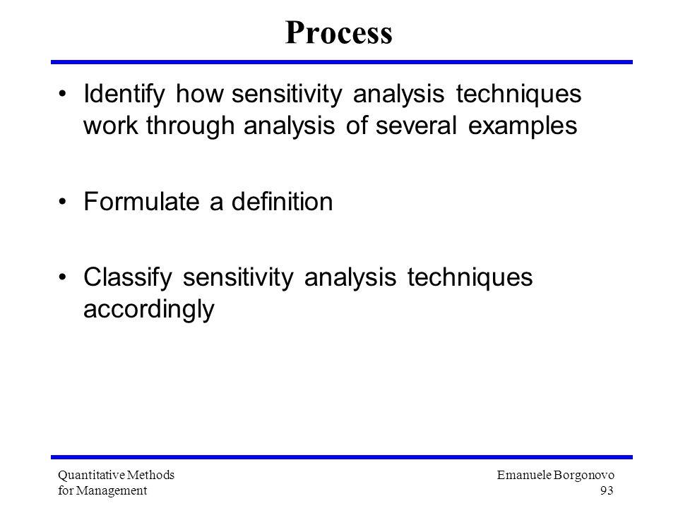 Emanuele Borgonovo 93 Quantitative Methods for Management Process Identify how sensitivity analysis techniques work through analysis of several exampl