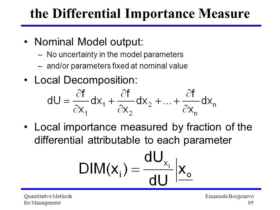Emanuele Borgonovo 95 Quantitative Methods for Management the Differential Importance Measure Nominal Model output: –No uncertainty in the model param