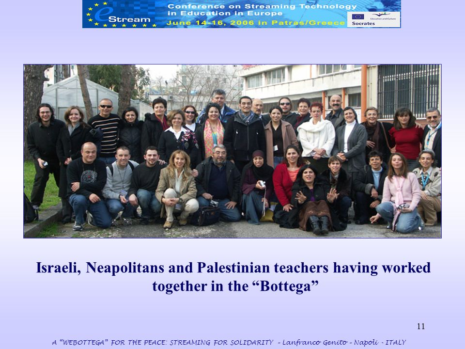 11 A WEBOTTEGA FOR THE PEACE: STREAMING FOR SOLIDARITY – Lanfranco Genito – Napoli - ITALY Israeli, Neapolitans and Palestinian teachers having worked