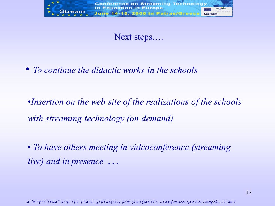 15 Next steps…. To have others meeting in videoconference (streaming live) and in presence … To continue the didactic works in the schools A WEBOTTEGA