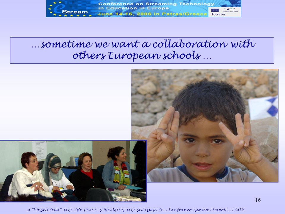 16 …sometime we want a collaboration with others European schools … A WEBOTTEGA FOR THE PEACE: STREAMING FOR SOLIDARITY – Lanfranco Genito – Napoli -