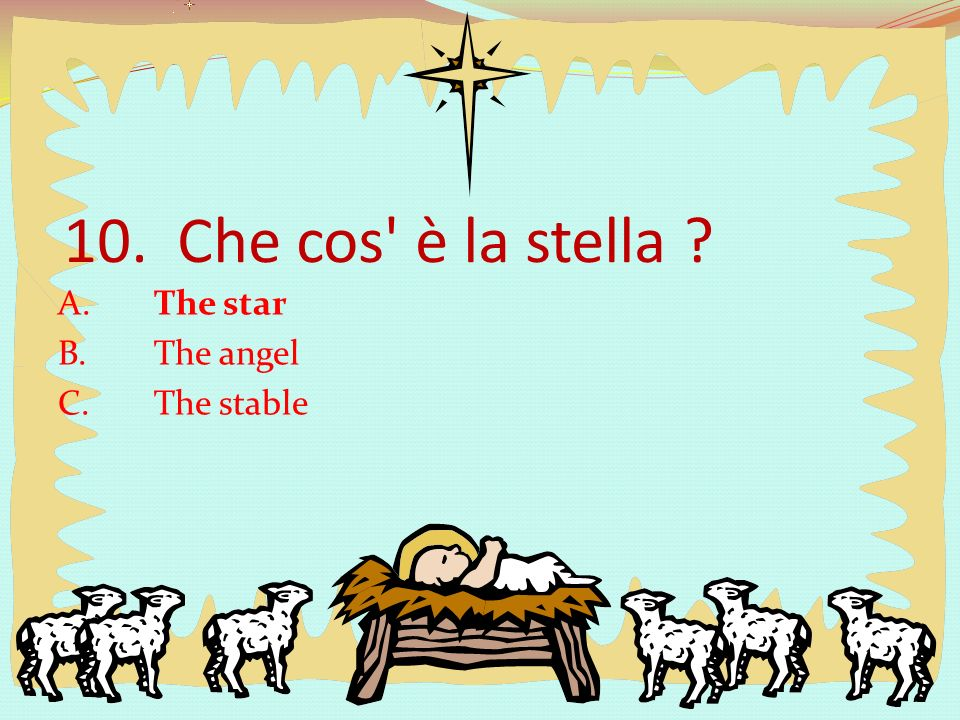10. Che cos è la stella A. The star B. The angel C. The stable