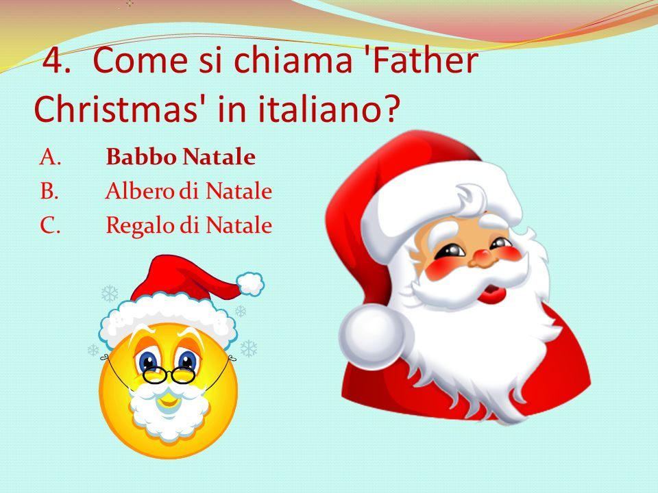 4. Come si chiama Father Christmas in italiano.