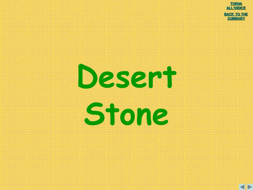 Desert Stone TORNA ALLINDICE TORNA ALLINDICE BACK TO THE SUMMARY BACK TO THE SUMMARY
