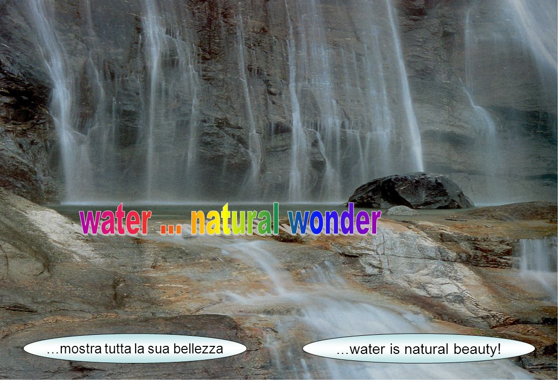 …mostra tutta la sua bellezza … water is natural beauty!