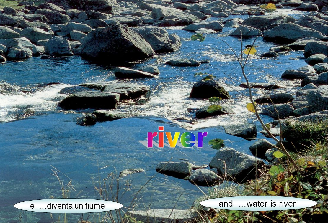 e …diventa un fiume and …water is river