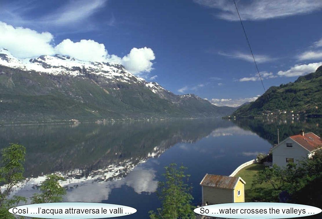 Così …lacqua attraversa le valli … So …water crosses the valleys …