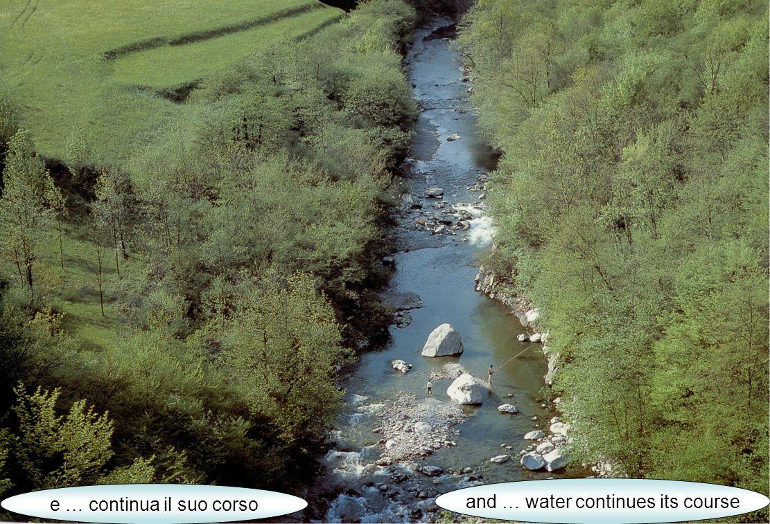 e … continua il suo corso and … water continues its course