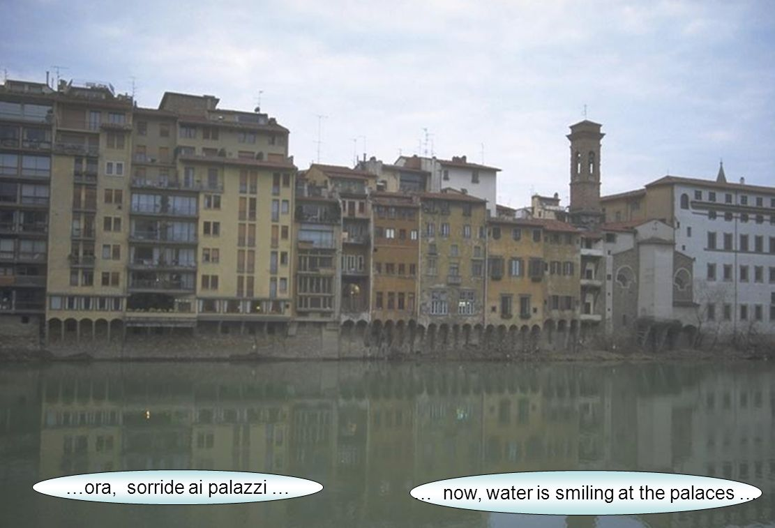 …ora, sorride ai palazzi … … now, water is smiling at the palaces …