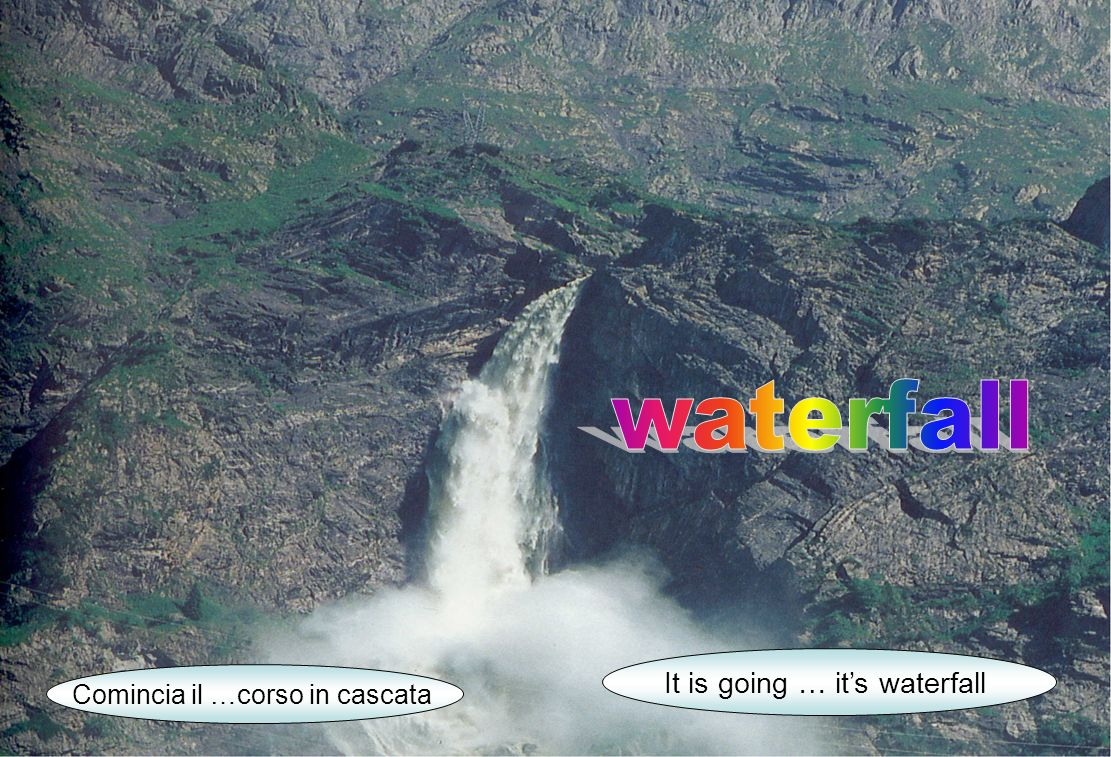 Comincia il …corso in cascata It is going … its waterfall
