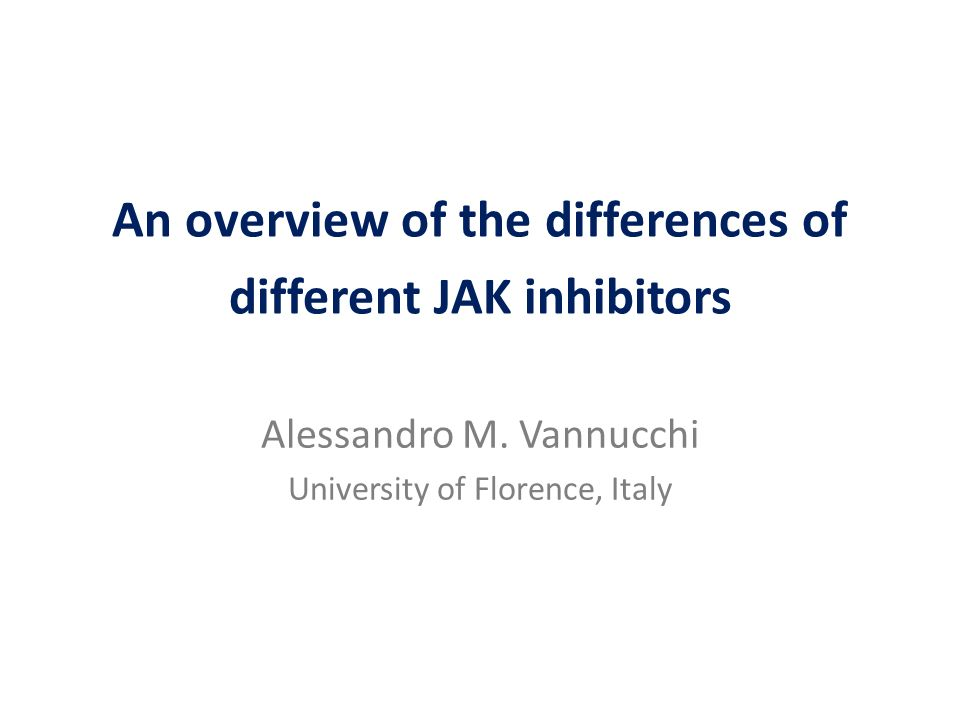 An overview of the differences of different JAK inhibitors Alessandro M. Vannucchi University of Florence, Italy