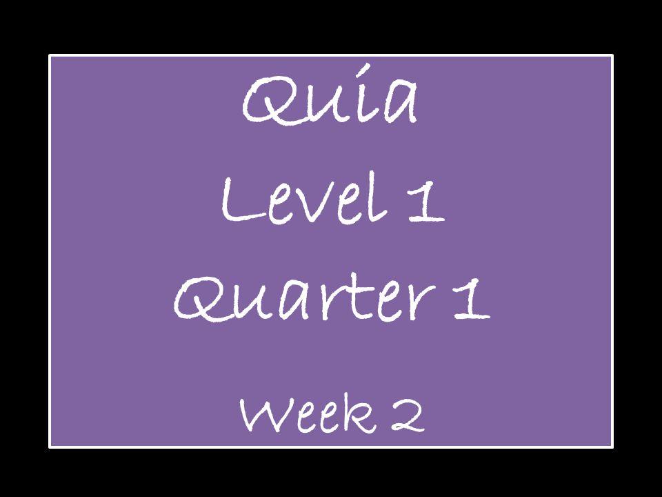 Quia Level 1 Quarter 1 Week 2