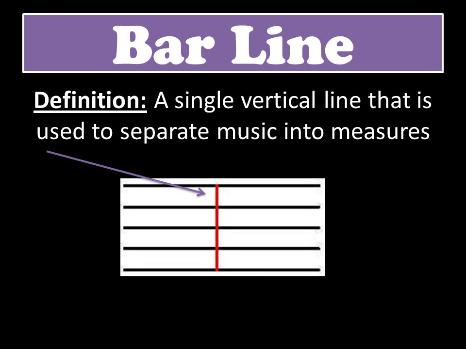 Bar Line Definition: A single vertical line that is used to separate music into measures