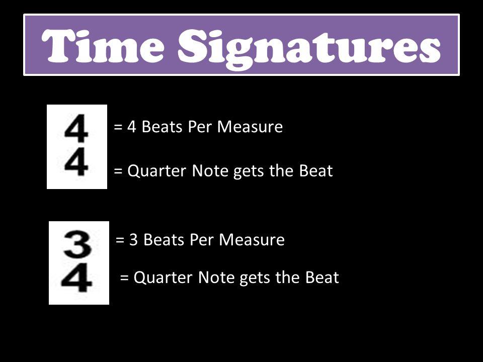 = 4 Beats Per Measure = Quarter Note gets the Beat = 3 Beats Per Measure = Quarter Note gets the Beat