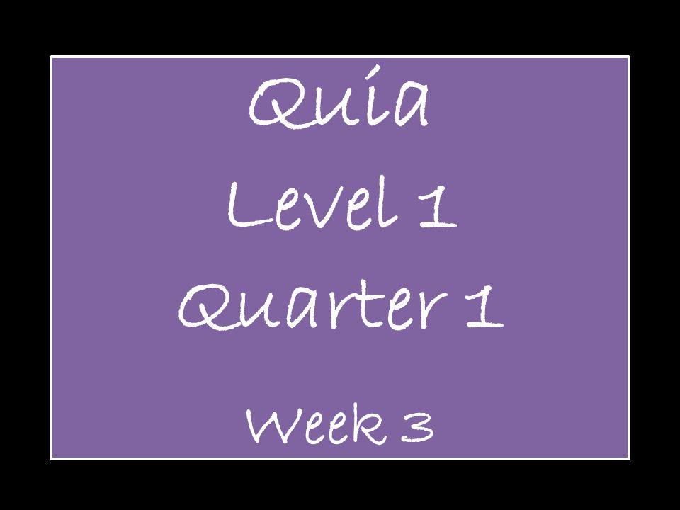 Quia Level 1 Quarter 1 Week 3