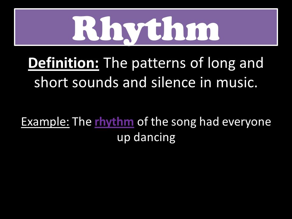Rhythm Definition: The patterns of long and short sounds and silence in music. Example: The rhythm of the song had everyone up dancing
