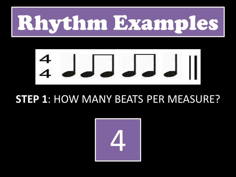 Rhythm Examples STEP 1: HOW MANY BEATS PER MEASURE? 4 4