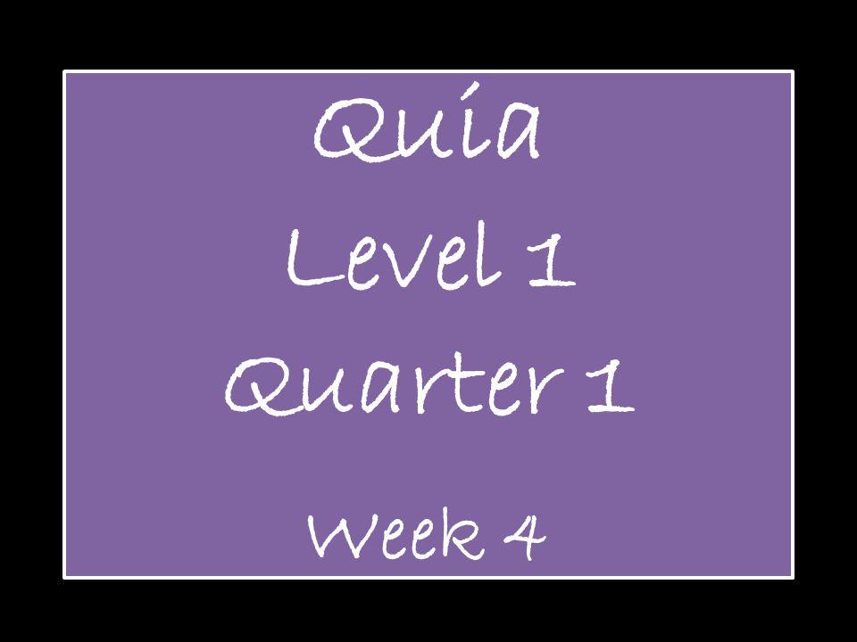 Quia Level 1 Quarter 1 Week 4