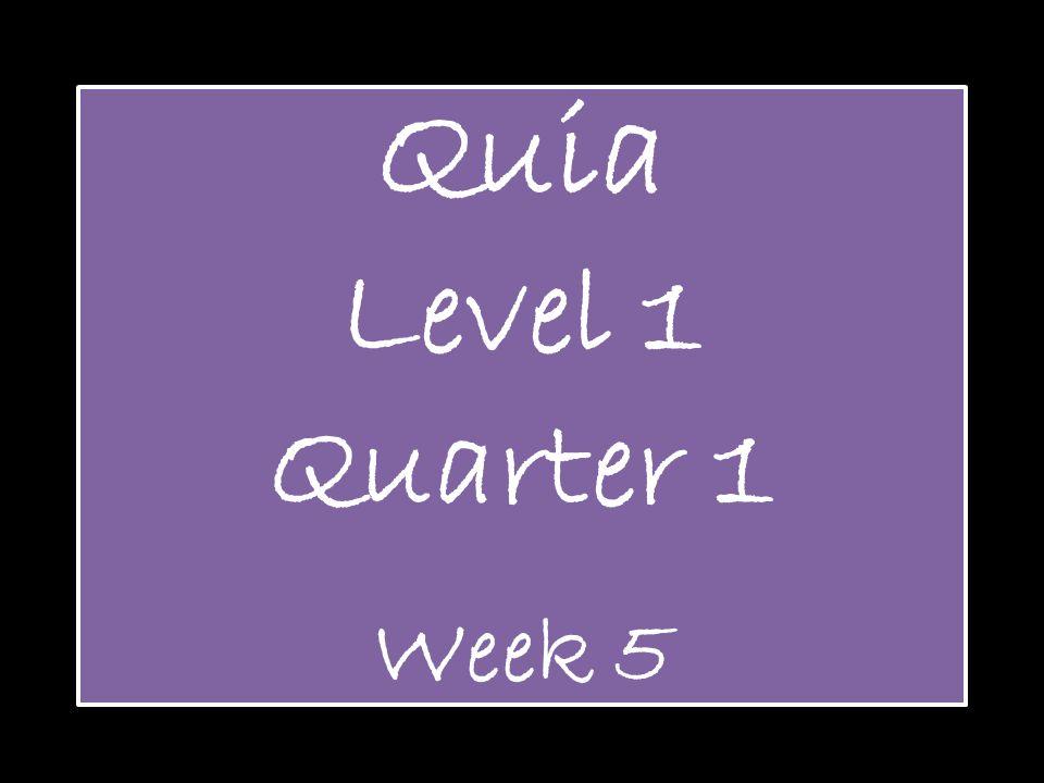 Quia Level 1 Quarter 1 Week 5