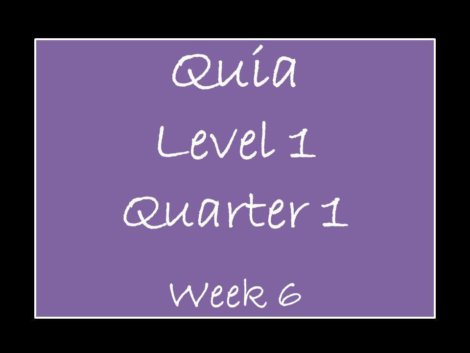 Quia Level 1 Quarter 1 Week 6