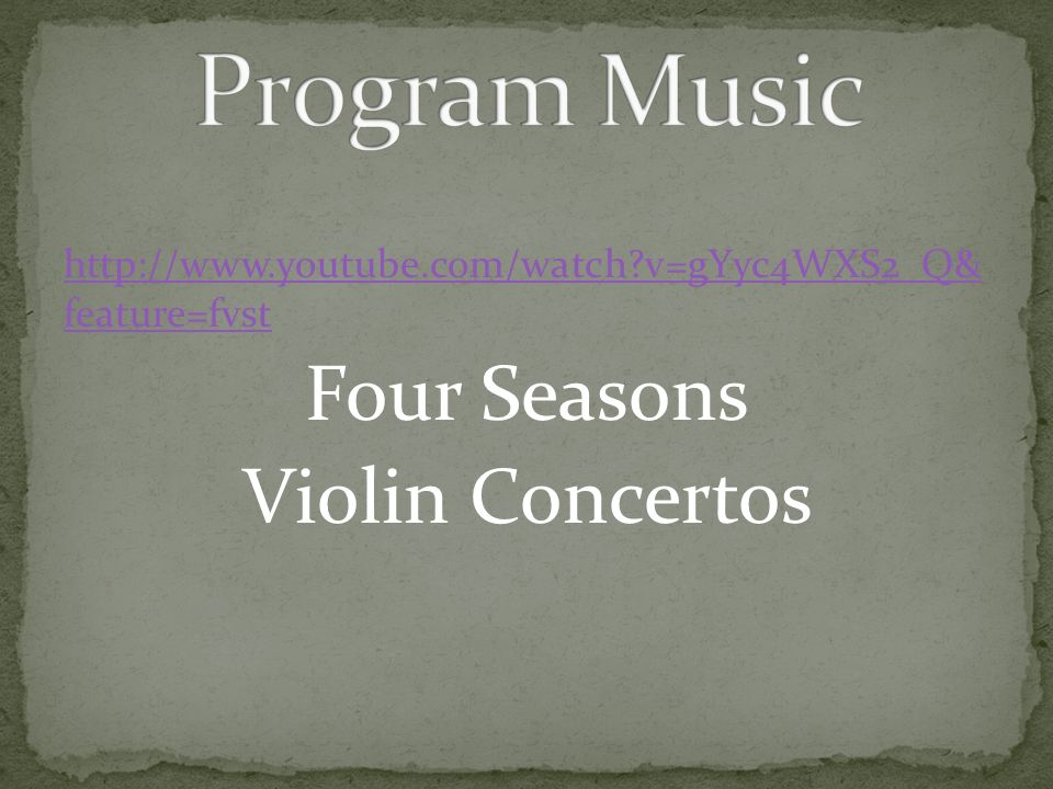 http://www.youtube.com/watch?v=gYyc4WXS2_Q& feature=fvst Four Seasons Violin Concertos