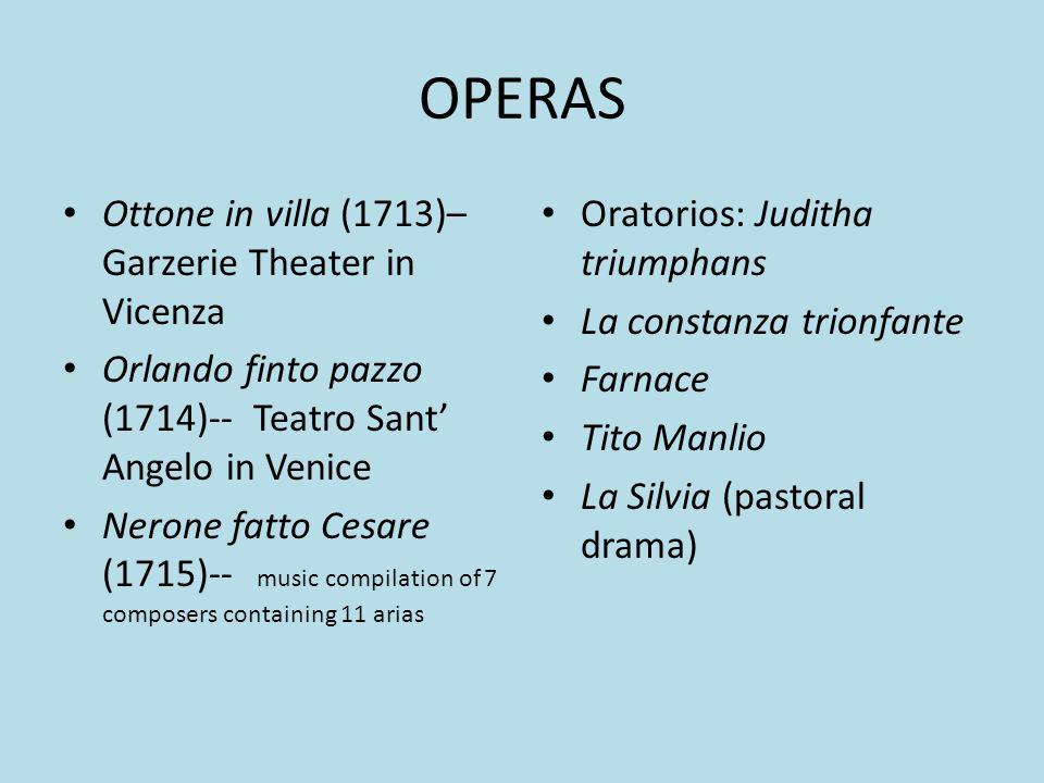 OPERAS Ottone in villa (1713)– Garzerie Theater in Vicenza Orlando finto pazzo (1714)-- Teatro Sant Angelo in Venice Nerone fatto Cesare (1715)-- musi