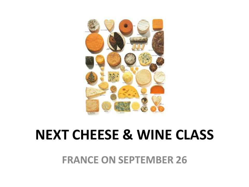 NEXT CHEESE & WINE CLASS FRANCE ON SEPTEMBER 26