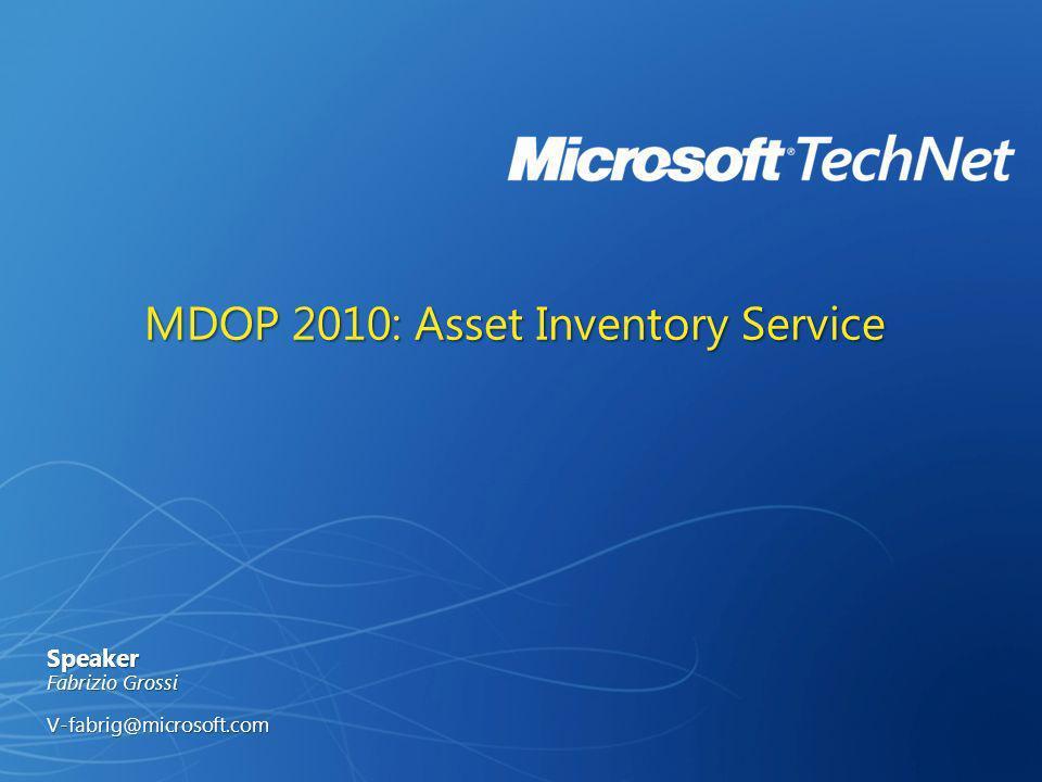 MDOP 2010: Asset Inventory Service Speaker Fabrizio Grossi V-fabrig@microsoft.com