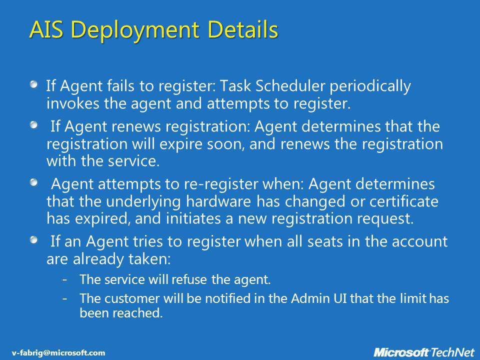 v-fabrig@microsoft.com AIS Deployment Details If Agent fails to register: Task Scheduler periodically invokes the agent and attempts to register. If A