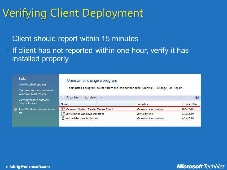 v-fabrig@microsoft.com Verifying Client Deployment Client should report within 15 minutes If client has not reported within one hour, verify it has in