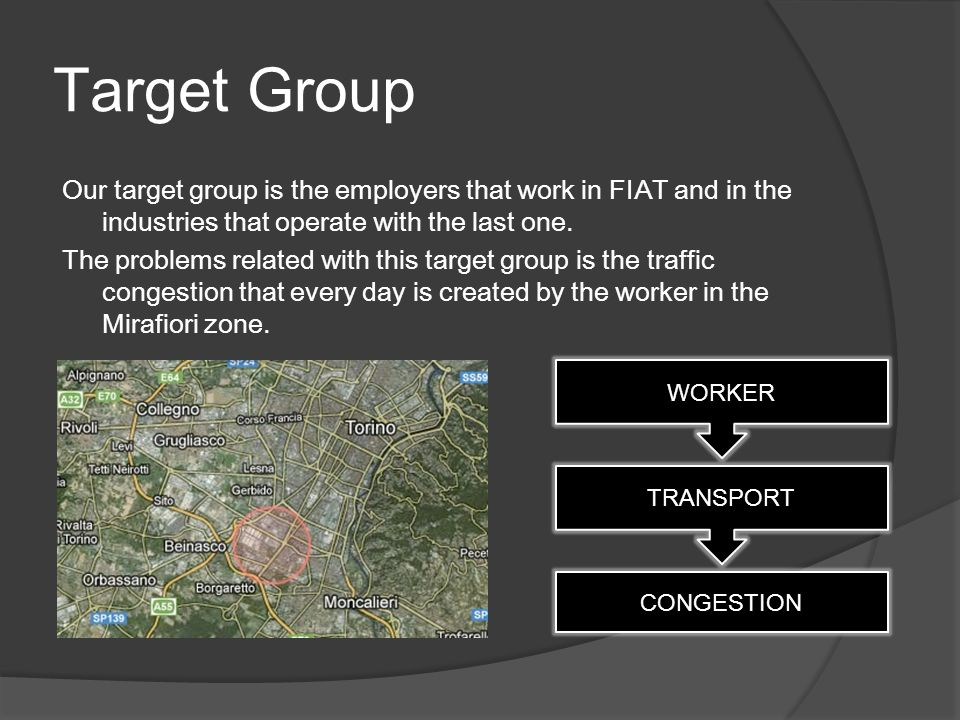 Target Group Our target group is the employers that work in FIAT and in the industries that operate with the last one.