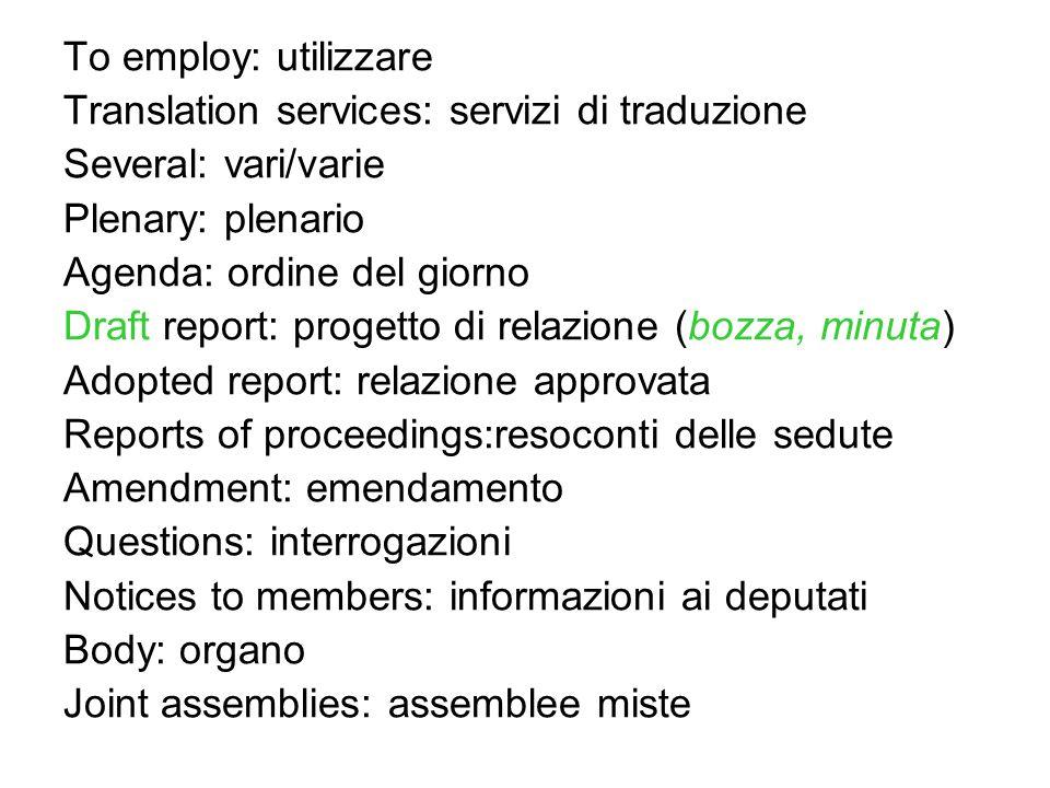 To employ: utilizzare Translation services: servizi di traduzione Several: vari/varie Plenary: plenario Agenda: ordine del giorno Draft report: proget