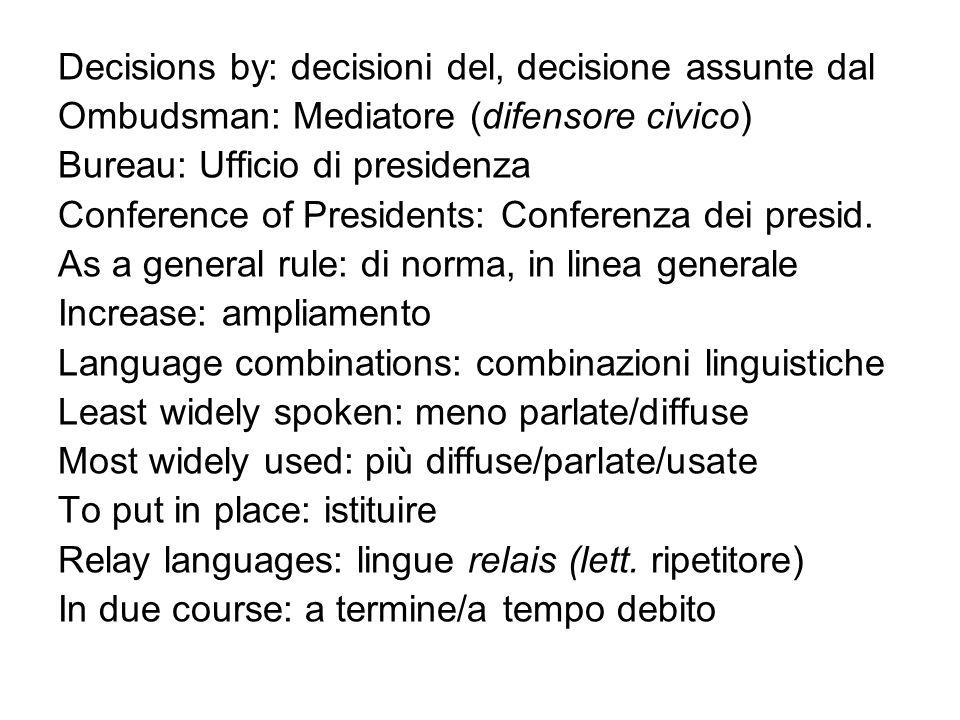 Decisions by: decisioni del, decisione assunte dal Ombudsman: Mediatore (difensore civico) Bureau: Ufficio di presidenza Conference of Presidents: Con