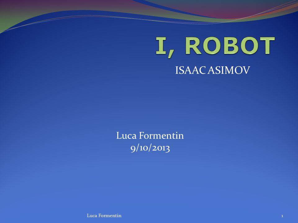 ISAAC ASIMOV Luca Formentin1 Luca Formentin 9/10/2013