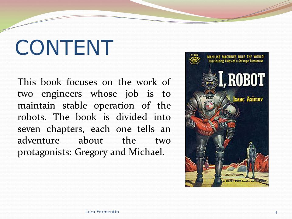 CONTENT This book focuses on the work of two engineers whose job is to maintain stable operation of the robots.