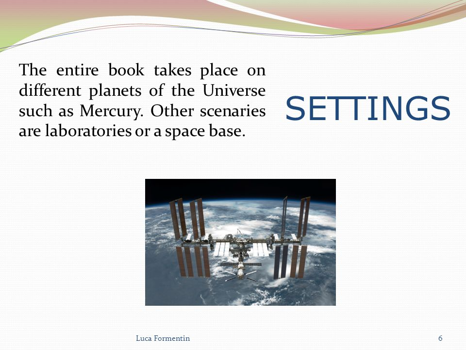 SETTINGS The entire book takes place on different planets of the Universe such as Mercury.