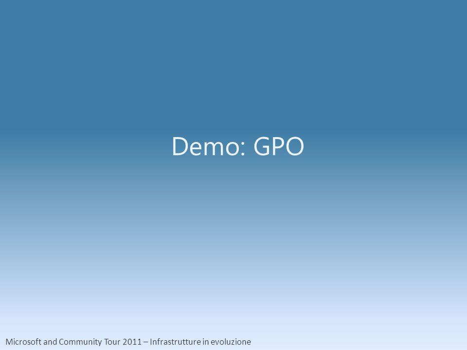 Microsoft and Community Tour 2011 – Infrastrutture in evoluzione Demo: GPO
