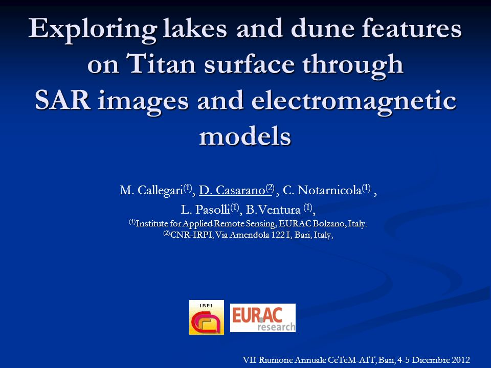 Exploring lakes and dune features on Titan surface through SAR images and electromagnetic models, ) ) M. Callegari (1), D. Casarano (2), C. Notarnicol