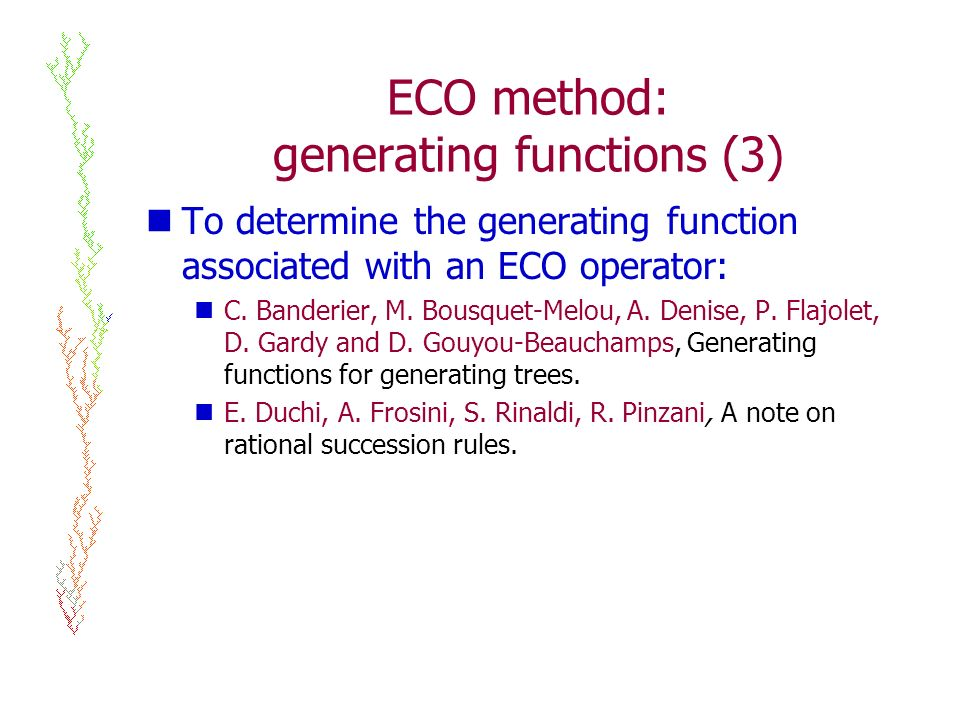 ECO method: generating functions (3) To determine the generating function associated with an ECO operator: C.