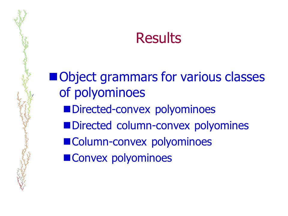Results Object grammars for various classes of polyominoes Directed-convex polyominoes Directed column-convex polyomines Column-convex polyominoes Con