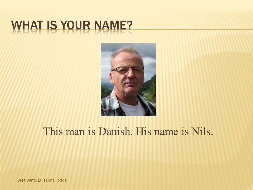 Olga Denti, Luisanna Fodde This man is Danish. His name is Nils.