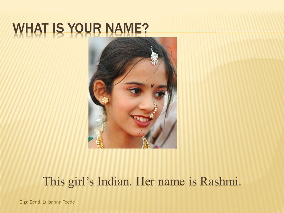 Olga Denti, Luisanna Fodde This girls Indian. Her name is Rashmi.
