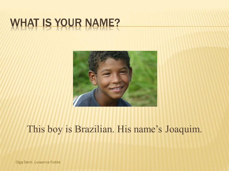 Olga Denti, Luisanna Fodde This boy is Brazilian. His names Joaquim.