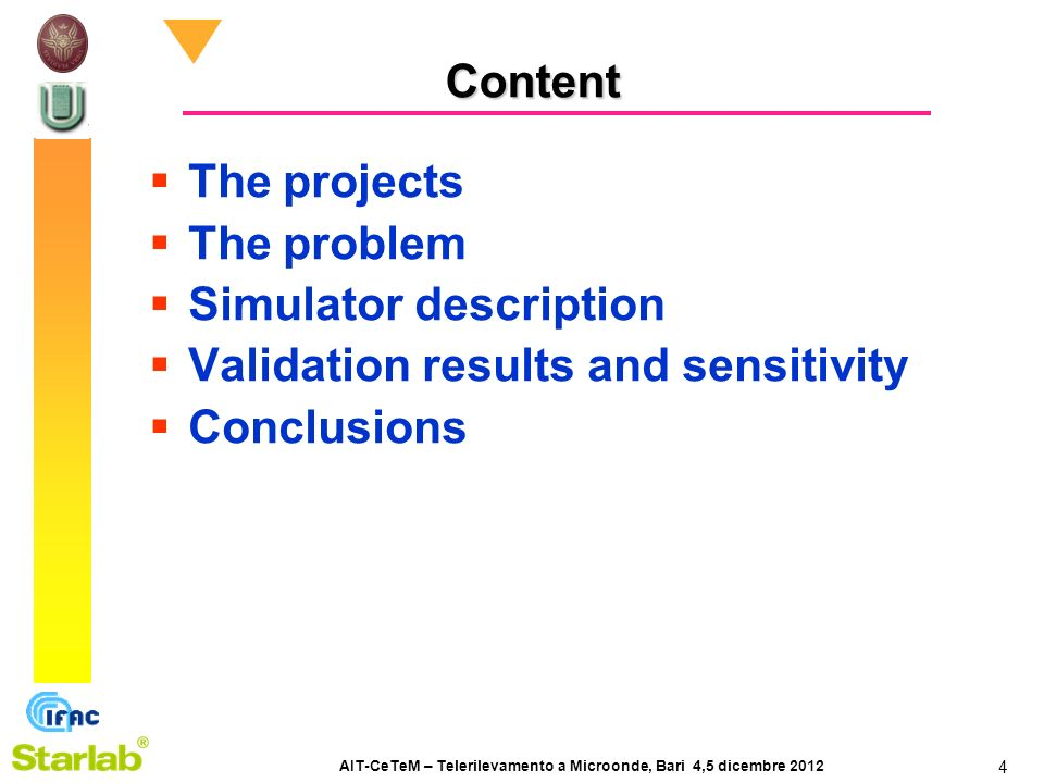 AIT-CeTeM – Telerilevamento a Microonde, Bari 4,5 dicembre 2012 4 Content The projects The problem Simulator description Validation results and sensitivity Conclusions